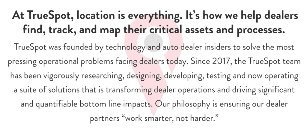 At TrueSpot, location is everything. It's how we help dealers find, track, and map their critical assets and processes.
